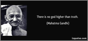 There is no God higher than truth???? Truth of what???